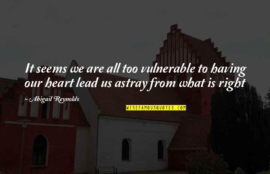 Astray Quotes By Abigail Reynolds: It seems we are all too vulnerable to