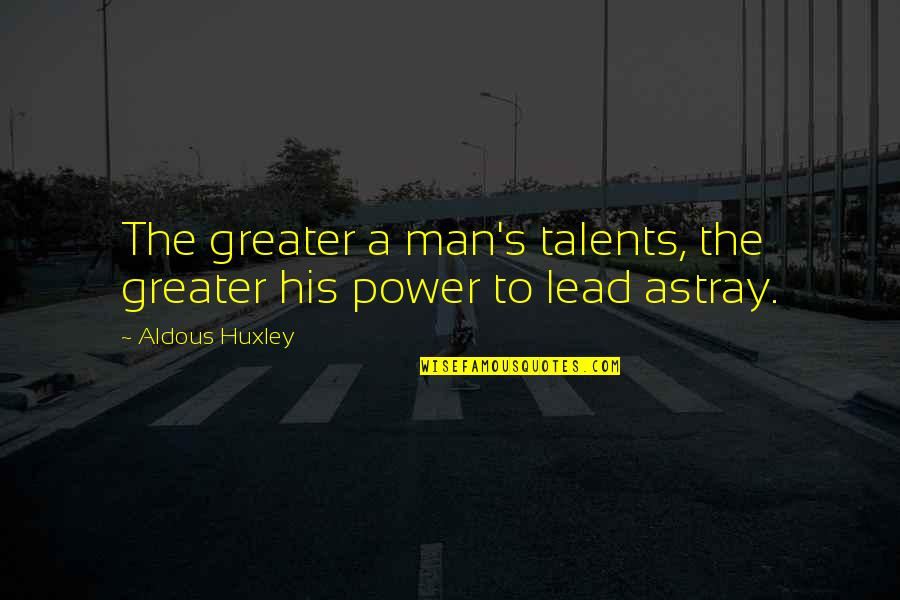 Astray Quotes By Aldous Huxley: The greater a man's talents, the greater his
