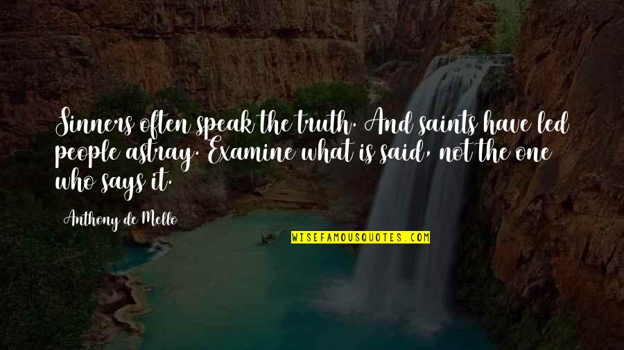 Astray Quotes By Anthony De Mello: Sinners often speak the truth. And saints have