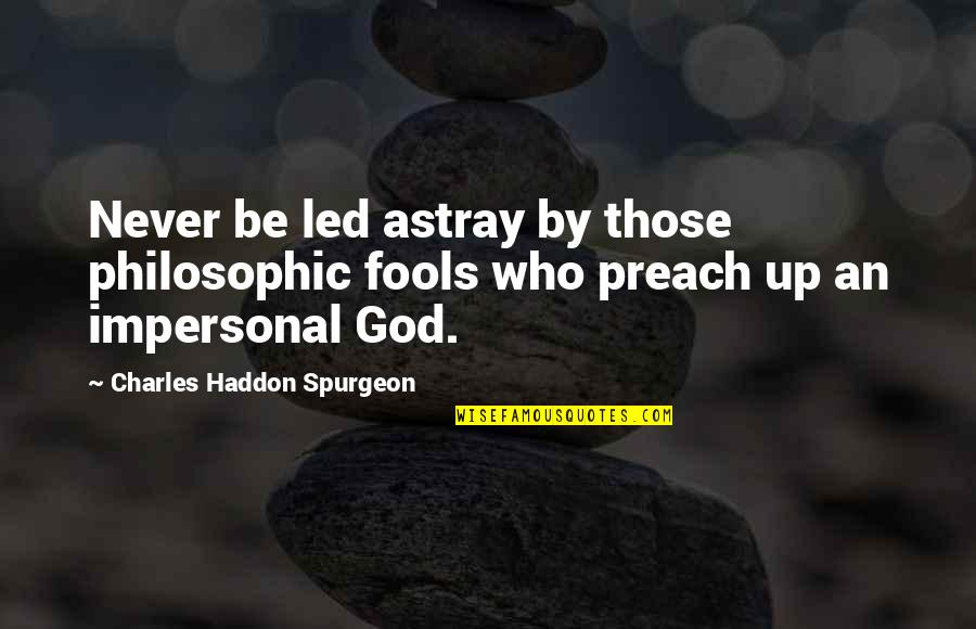 Astray Quotes By Charles Haddon Spurgeon: Never be led astray by those philosophic fools