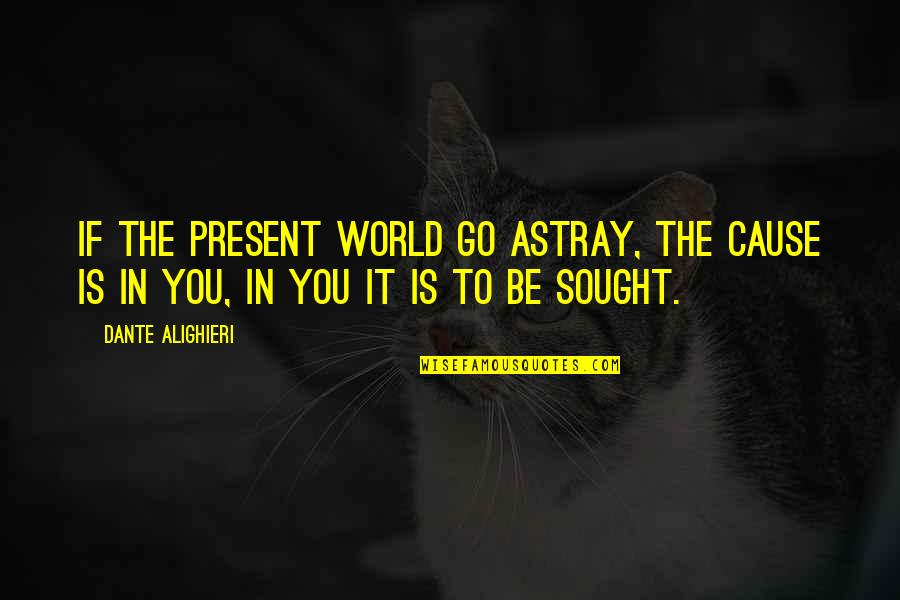 Astray Quotes By Dante Alighieri: If the present world go astray, the cause