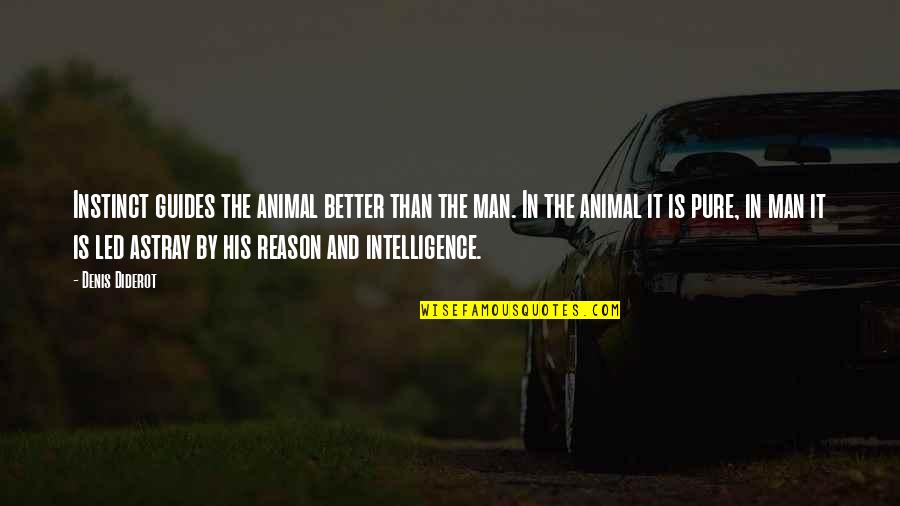 Astray Quotes By Denis Diderot: Instinct guides the animal better than the man.