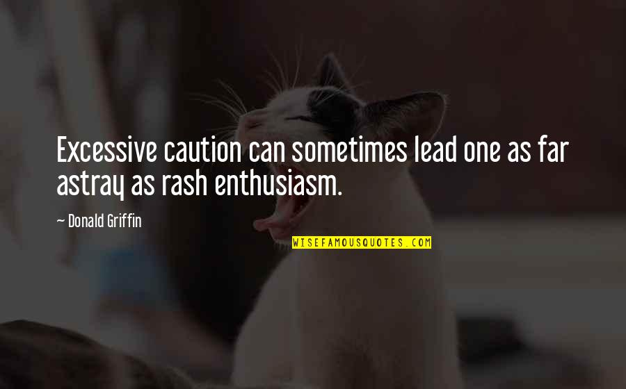 Astray Quotes By Donald Griffin: Excessive caution can sometimes lead one as far