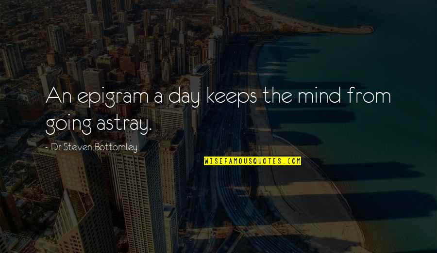 Astray Quotes By Dr Steven Bottomley: An epigram a day keeps the mind from