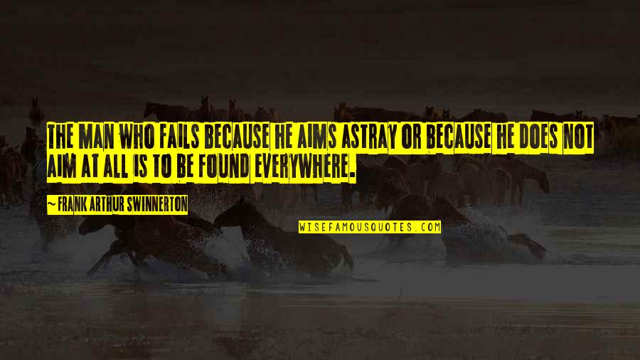Astray Quotes By Frank Arthur Swinnerton: The man who fails because he aims astray