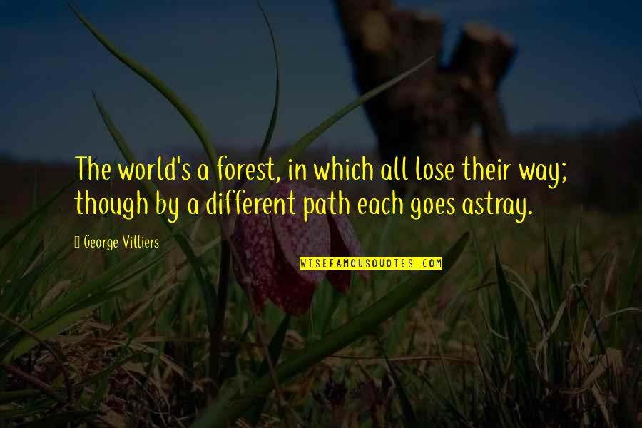 Astray Quotes By George Villiers: The world's a forest, in which all lose