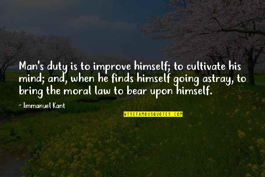 Astray Quotes By Immanuel Kant: Man's duty is to improve himself; to cultivate