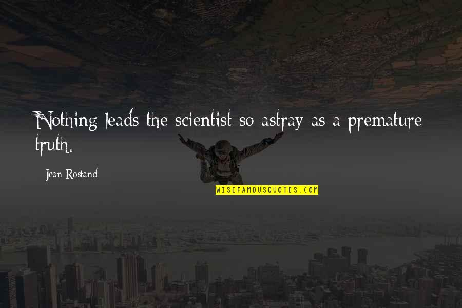 Astray Quotes By Jean Rostand: Nothing leads the scientist so astray as a