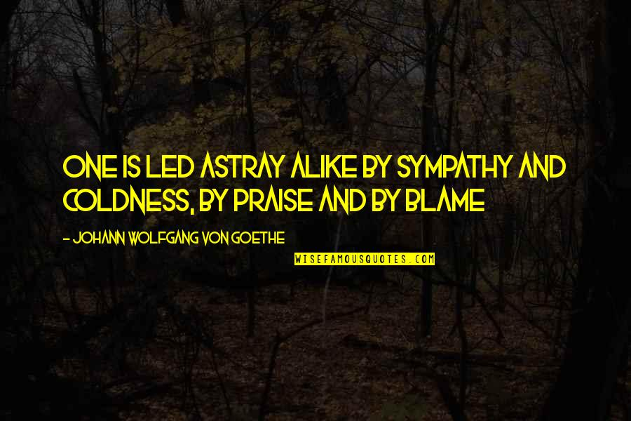Astray Quotes By Johann Wolfgang Von Goethe: One is led astray alike by sympathy and