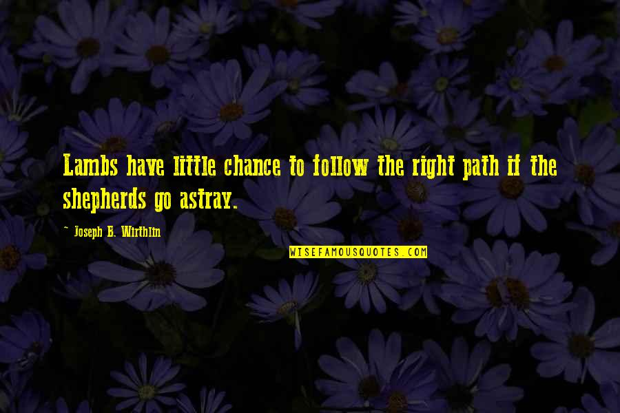 Astray Quotes By Joseph B. Wirthlin: Lambs have little chance to follow the right