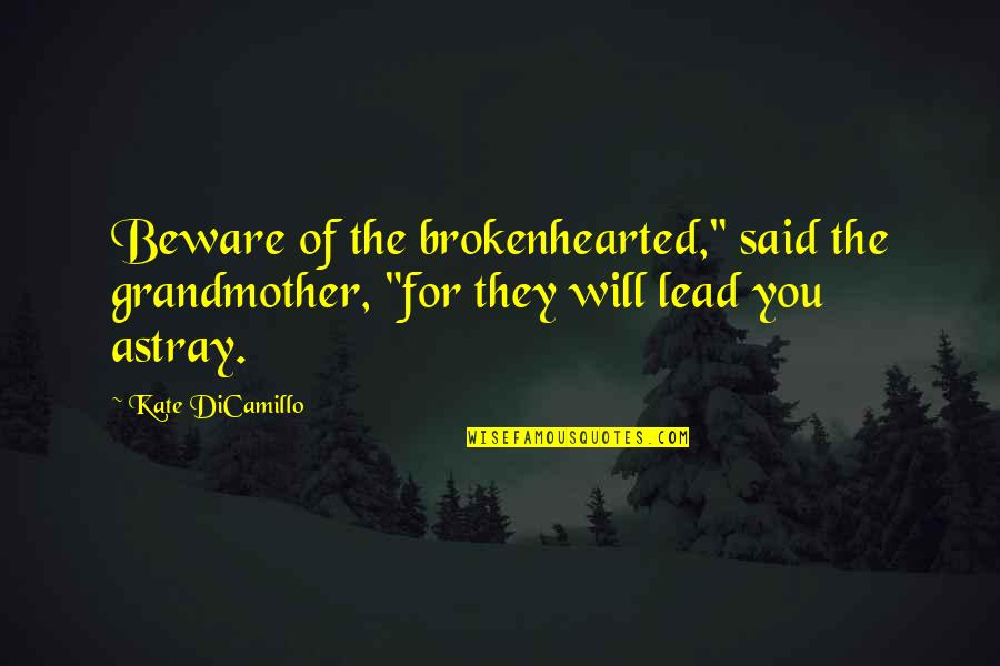 """Astray Quotes By Kate DiCamillo: Beware of the brokenhearted,"""" said the grandmother, """"for"""
