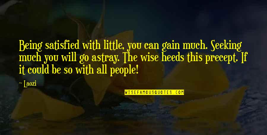 Astray Quotes By Laozi: Being satisfied with little, you can gain much.