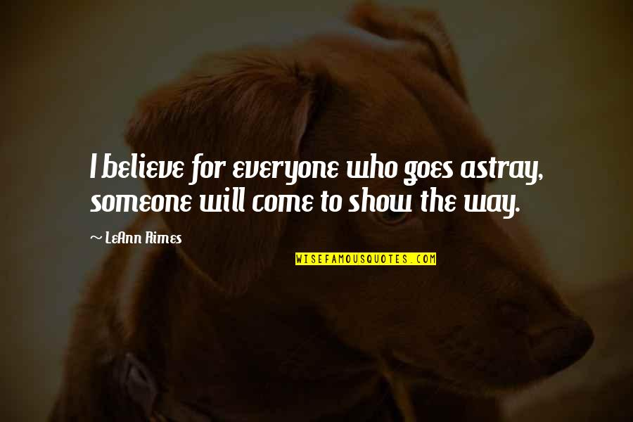 Astray Quotes By LeAnn Rimes: I believe for everyone who goes astray, someone