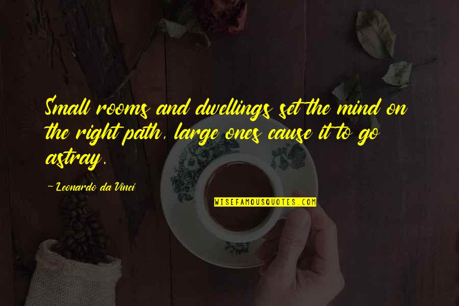 Astray Quotes By Leonardo Da Vinci: Small rooms and dwellings set the mind on