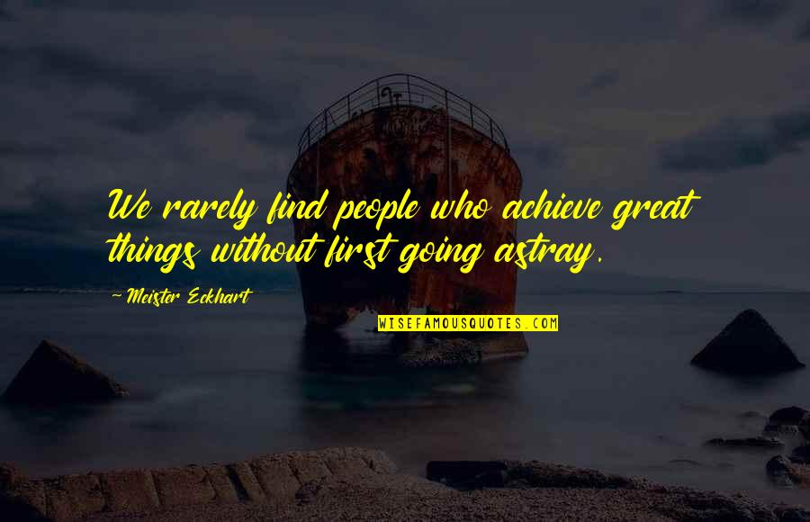 Astray Quotes By Meister Eckhart: We rarely find people who achieve great things