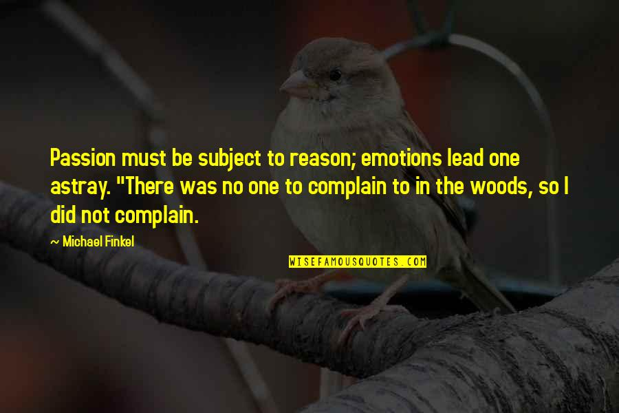 Astray Quotes By Michael Finkel: Passion must be subject to reason; emotions lead