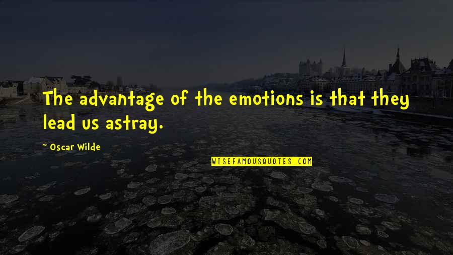 Astray Quotes By Oscar Wilde: The advantage of the emotions is that they
