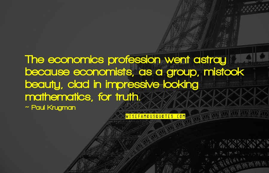 Astray Quotes By Paul Krugman: The economics profession went astray because economists, as