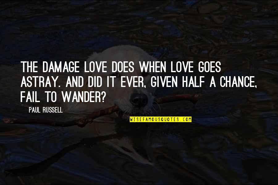 Astray Quotes By Paul Russell: The damage love does when love goes astray.