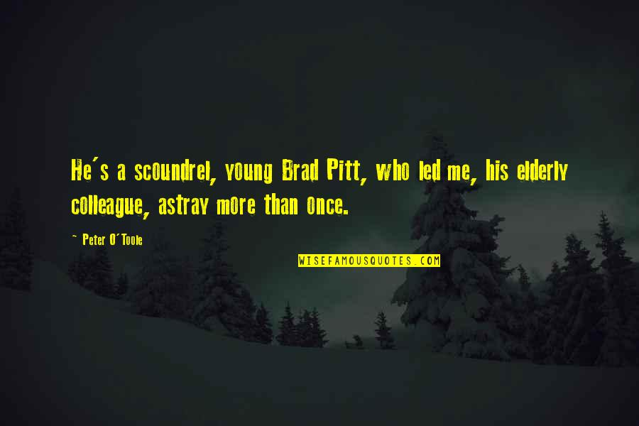 Astray Quotes By Peter O'Toole: He's a scoundrel, young Brad Pitt, who led
