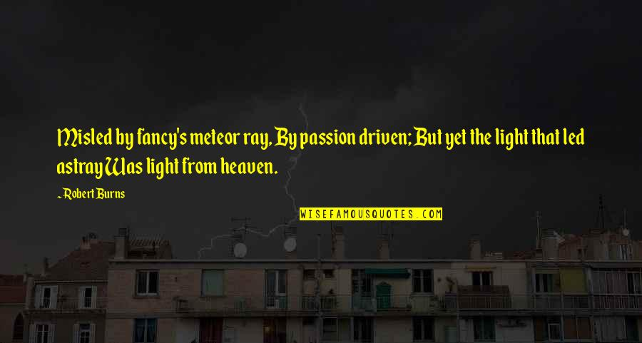 Astray Quotes By Robert Burns: Misled by fancy's meteor ray, By passion driven;