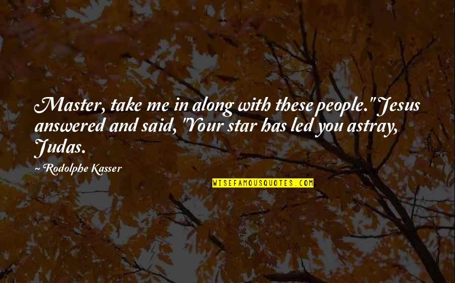 """Astray Quotes By Rodolphe Kasser: Master, take me in along with these people."""""""