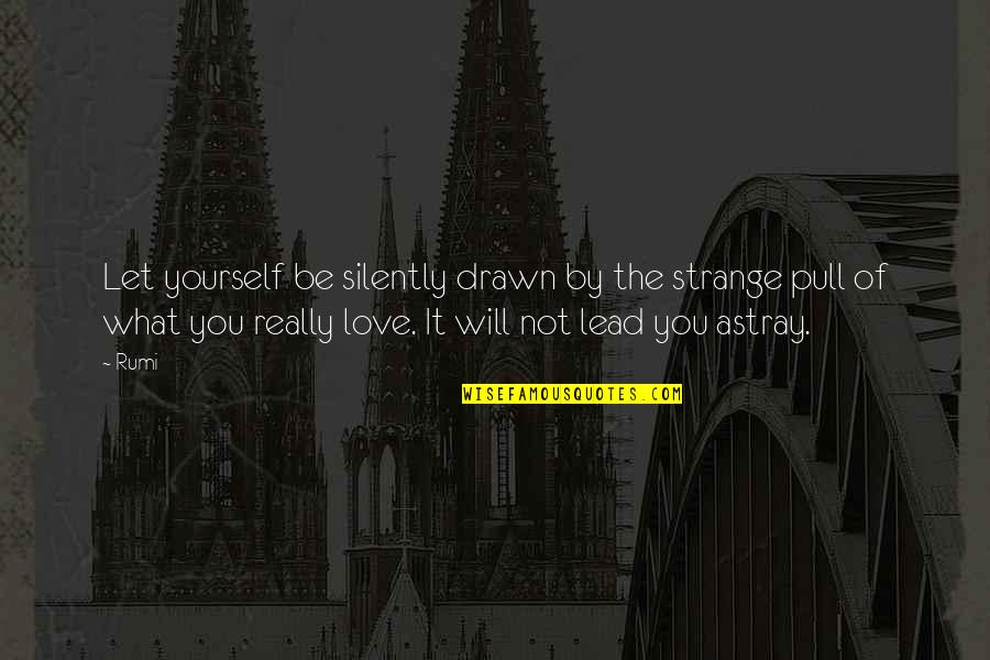 Astray Quotes By Rumi: Let yourself be silently drawn by the strange