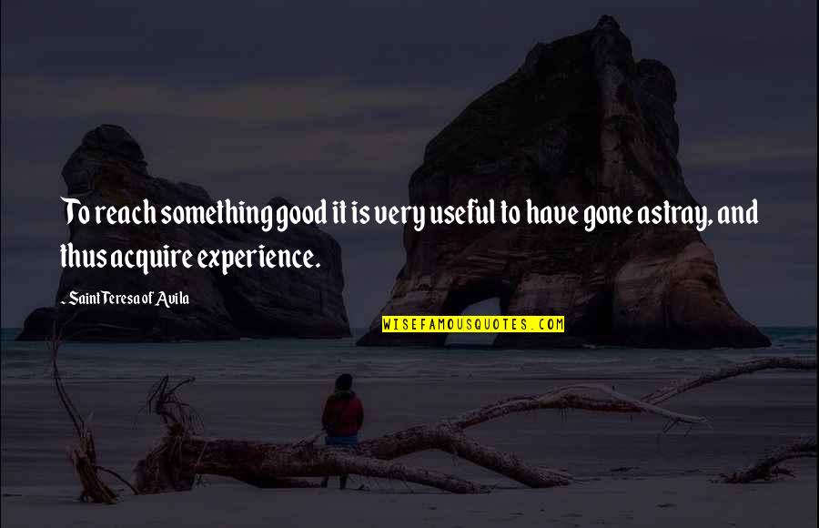 Astray Quotes By Saint Teresa Of Avila: To reach something good it is very useful