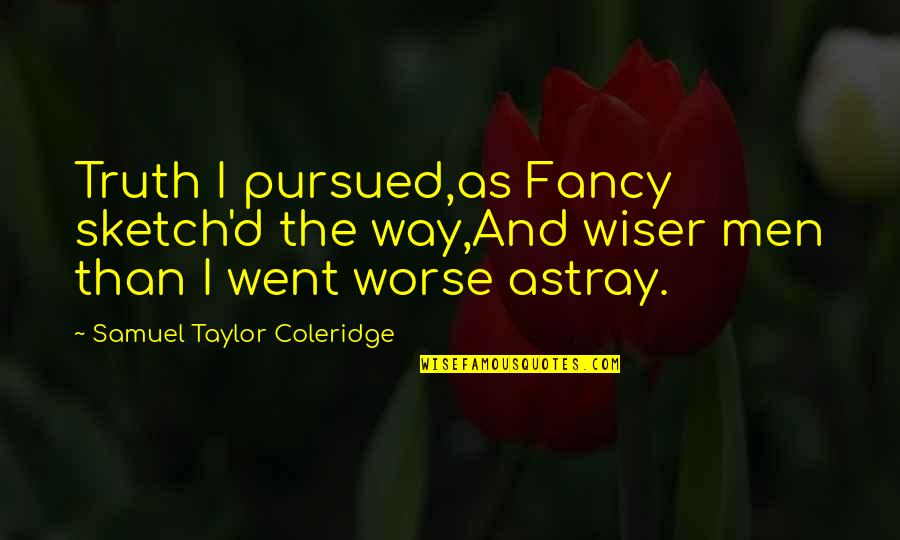 Astray Quotes By Samuel Taylor Coleridge: Truth I pursued,as Fancy sketch'd the way,And wiser