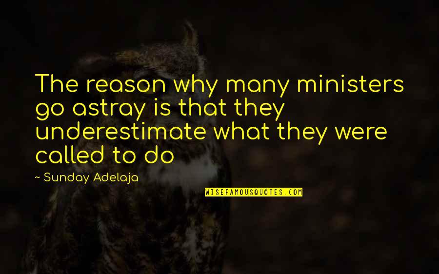 Astray Quotes By Sunday Adelaja: The reason why many ministers go astray is
