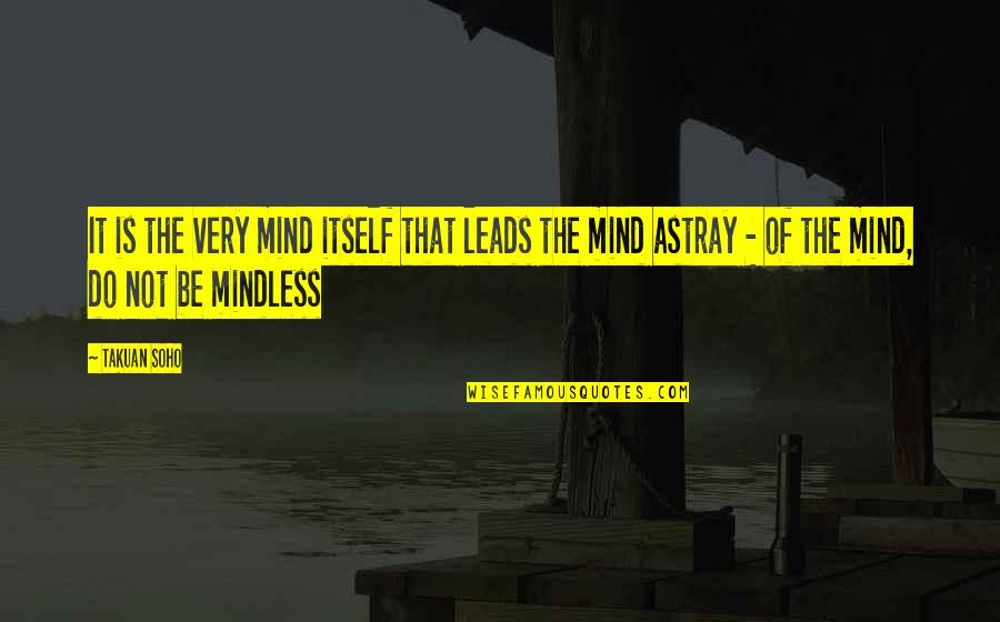 Astray Quotes By Takuan Soho: It is the very mind itself that leads