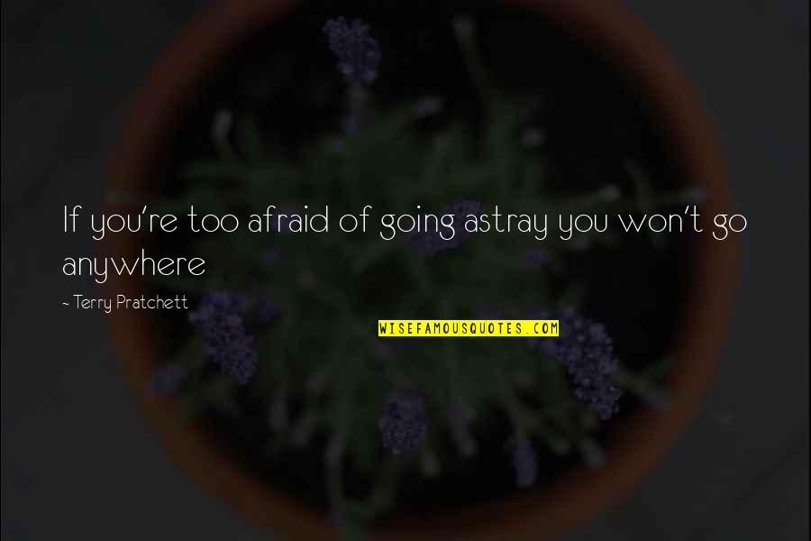 Astray Quotes By Terry Pratchett: If you're too afraid of going astray you