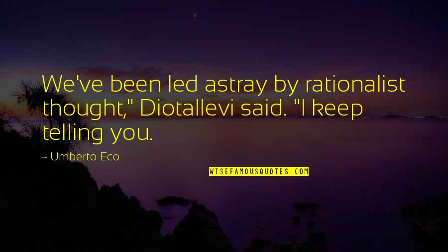 """Astray Quotes By Umberto Eco: We've been led astray by rationalist thought,"""" Diotallevi"""