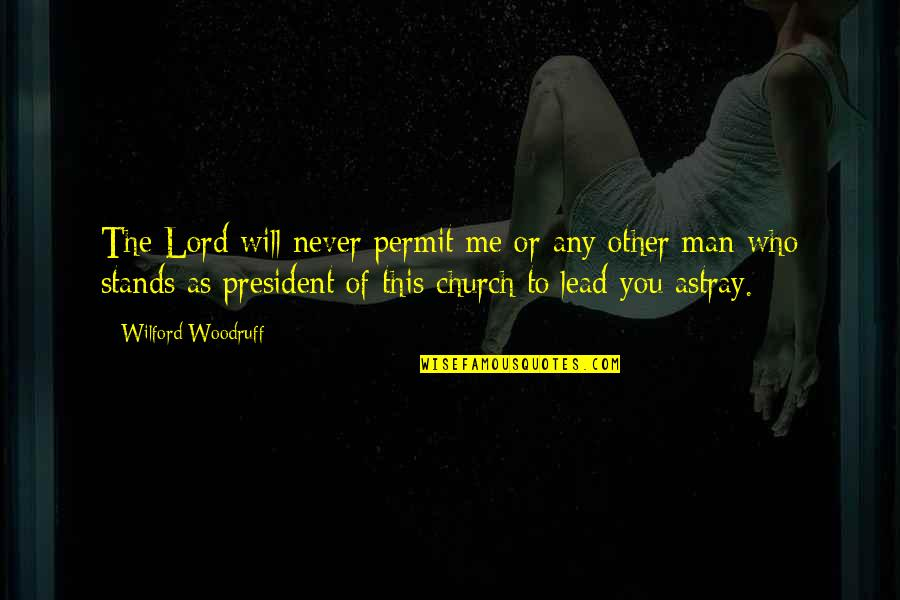 Astray Quotes By Wilford Woodruff: The Lord will never permit me or any