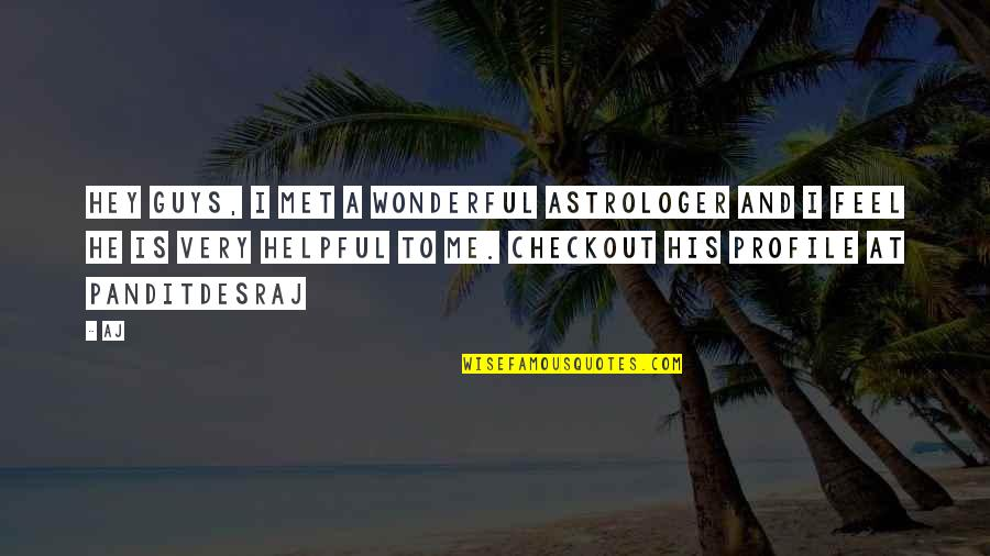 Astrologer's Quotes By AJ: Hey Guys, I met a wonderful astrologer and