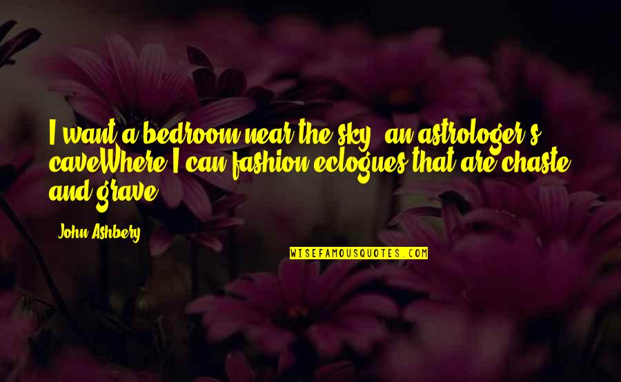 Astrologer's Quotes By John Ashbery: I want a bedroom near the sky, an