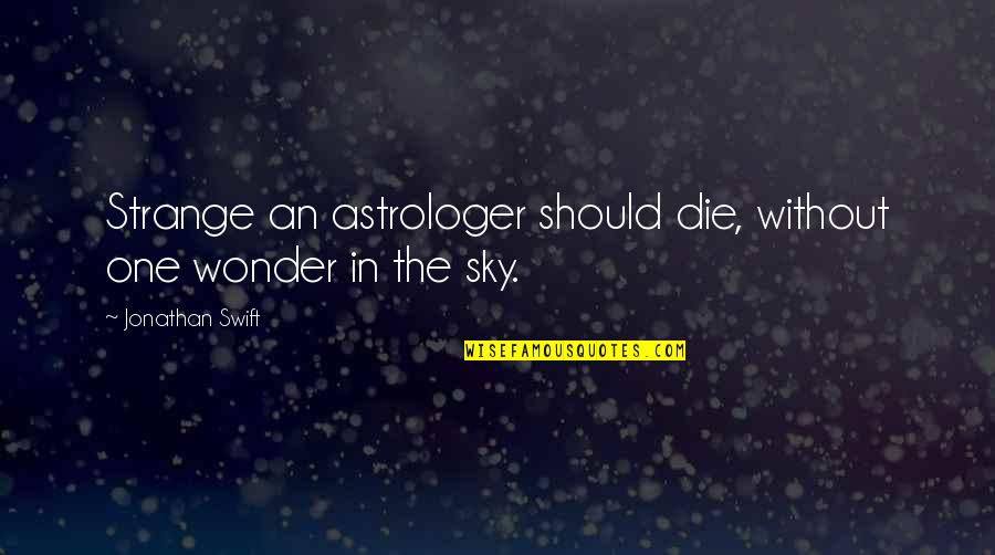 Astrologer's Quotes By Jonathan Swift: Strange an astrologer should die, without one wonder