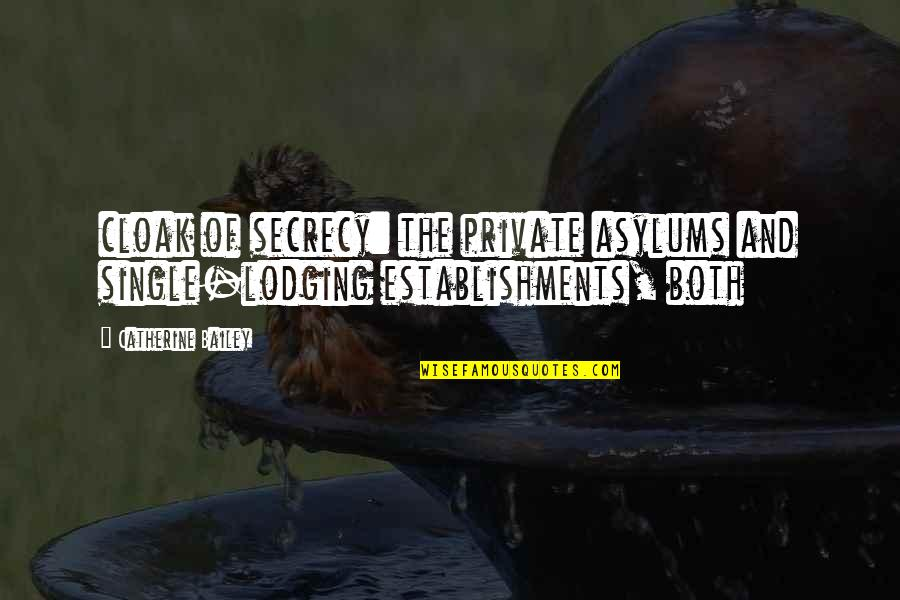 Asylums Quotes By Catherine Bailey: cloak of secrecy: the private asylums and single-lodging