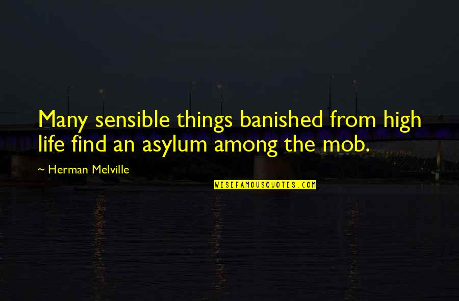 Asylums Quotes By Herman Melville: Many sensible things banished from high life find