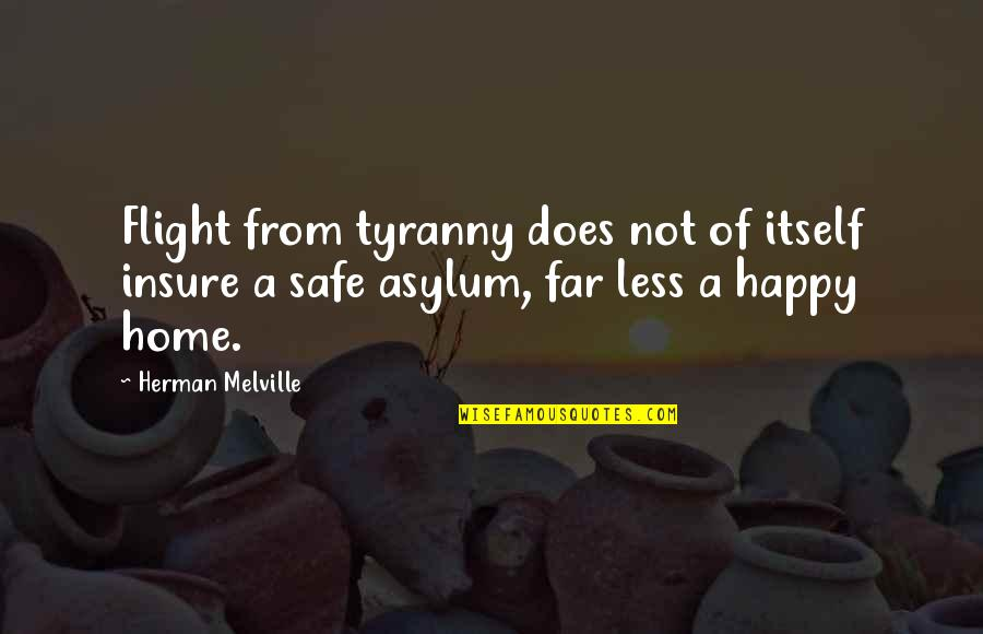 Asylums Quotes By Herman Melville: Flight from tyranny does not of itself insure