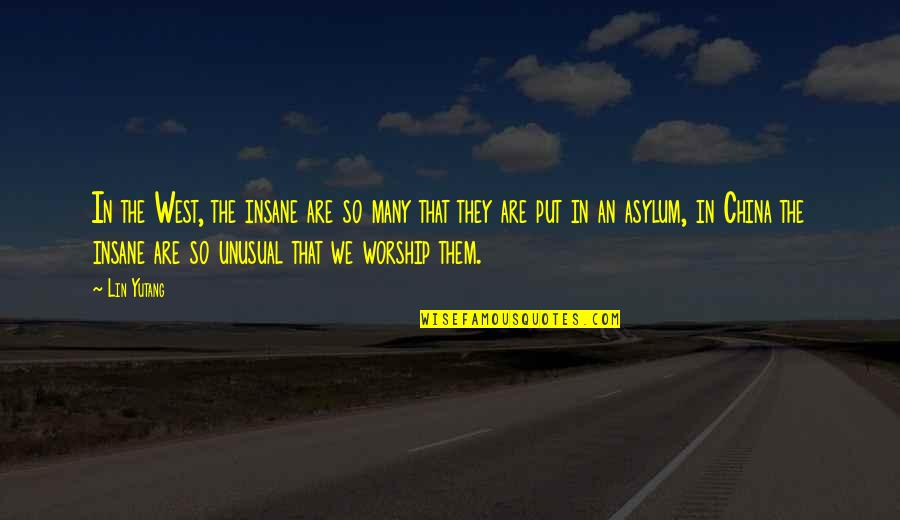 Asylums Quotes By Lin Yutang: In the West, the insane are so many