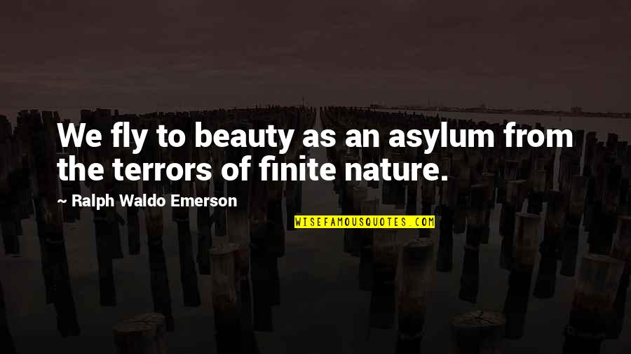 Asylums Quotes By Ralph Waldo Emerson: We fly to beauty as an asylum from
