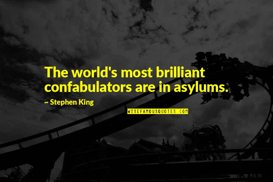 Asylums Quotes By Stephen King: The world's most brilliant confabulators are in asylums.