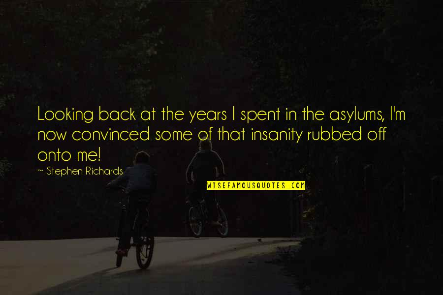 Asylums Quotes By Stephen Richards: Looking back at the years I spent in