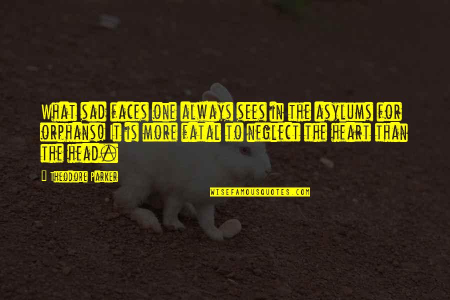 Asylums Quotes By Theodore Parker: What sad faces one always sees in the