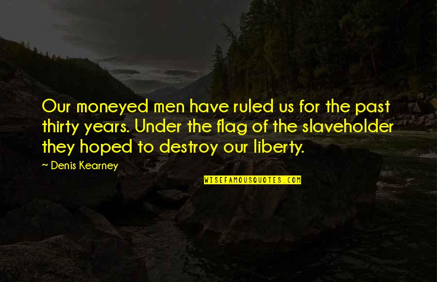 At Kearney Quotes By Denis Kearney: Our moneyed men have ruled us for the