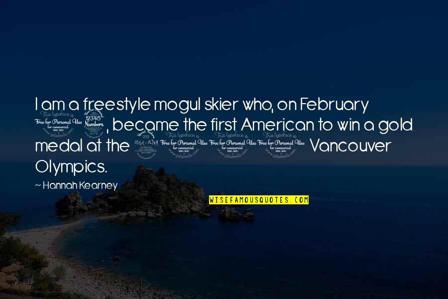 At Kearney Quotes By Hannah Kearney: I am a freestyle mogul skier who, on