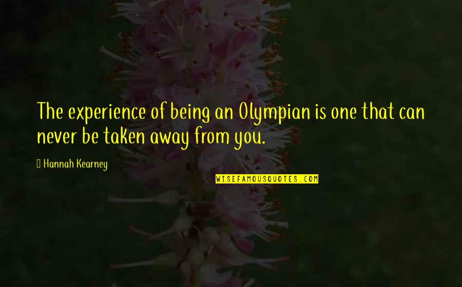 At Kearney Quotes By Hannah Kearney: The experience of being an Olympian is one