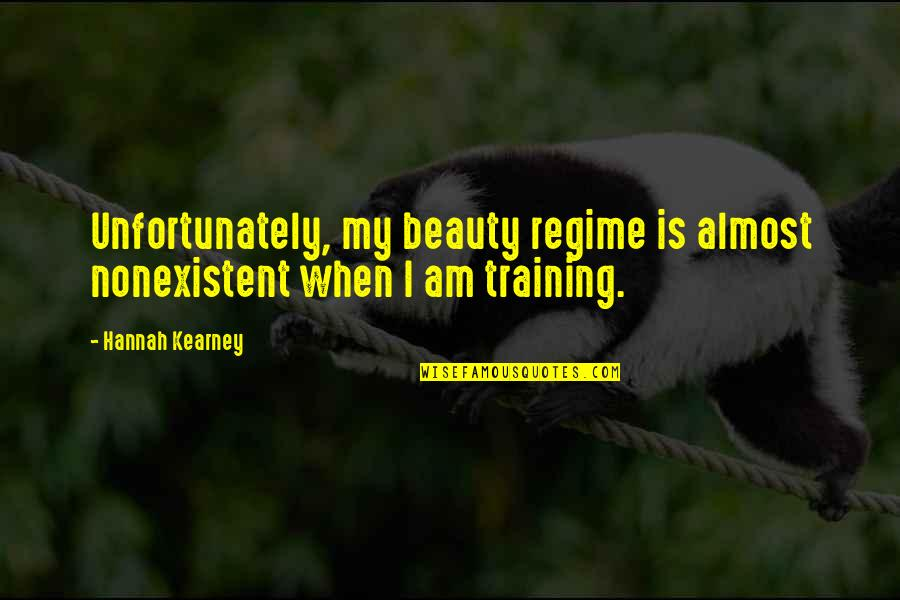 At Kearney Quotes By Hannah Kearney: Unfortunately, my beauty regime is almost nonexistent when