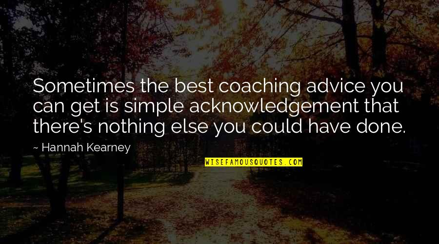 At Kearney Quotes By Hannah Kearney: Sometimes the best coaching advice you can get